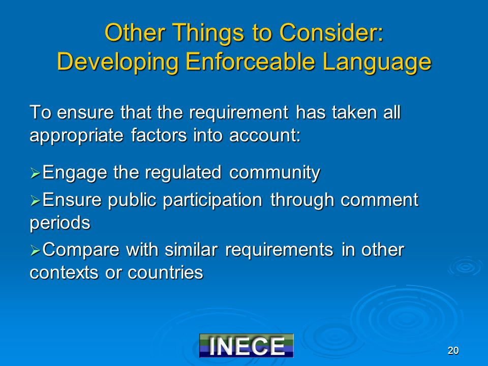 20 Other Things to Consider: Developing Enforceable Language To ensure that the requirement has taken all appropriate factors into account:  Engage t
