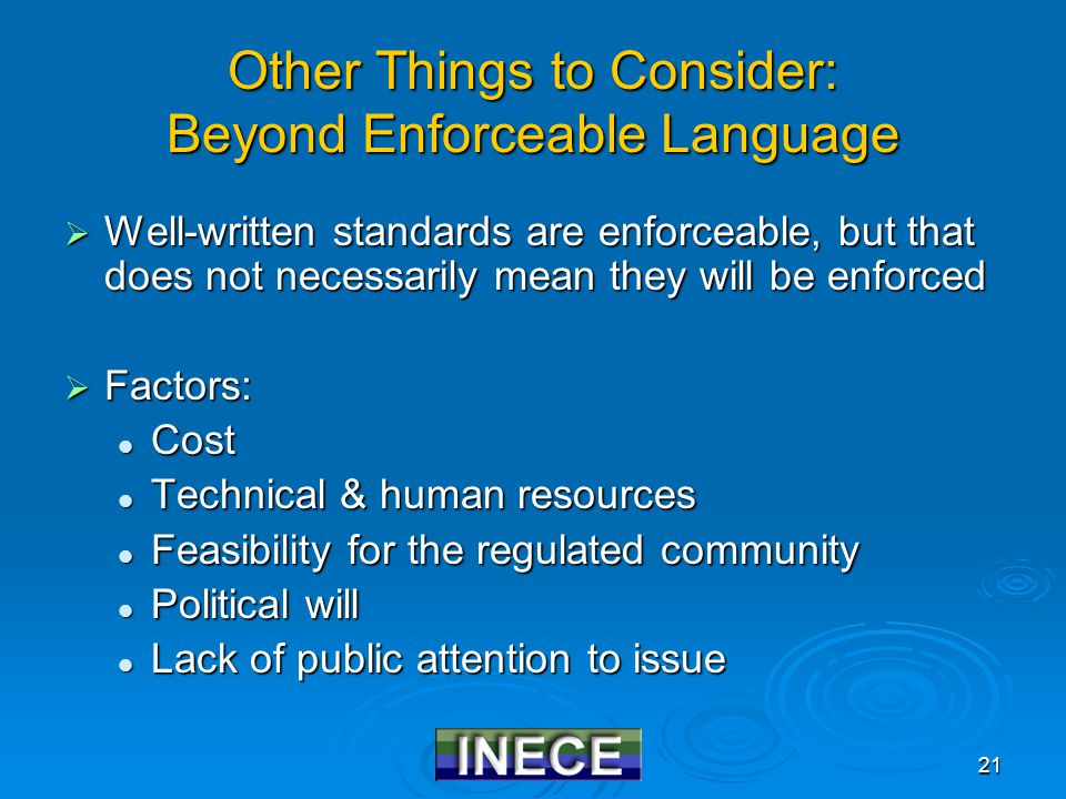 21 Other Things to Consider: Beyond Enforceable Language  Well-written standards are enforceable, but that does not necessarily mean they will be enf