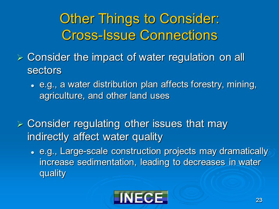 23 Other Things to Consider: Cross-Issue Connections  Consider the impact of water regulation on all sectors e.g., a water distribution plan affects