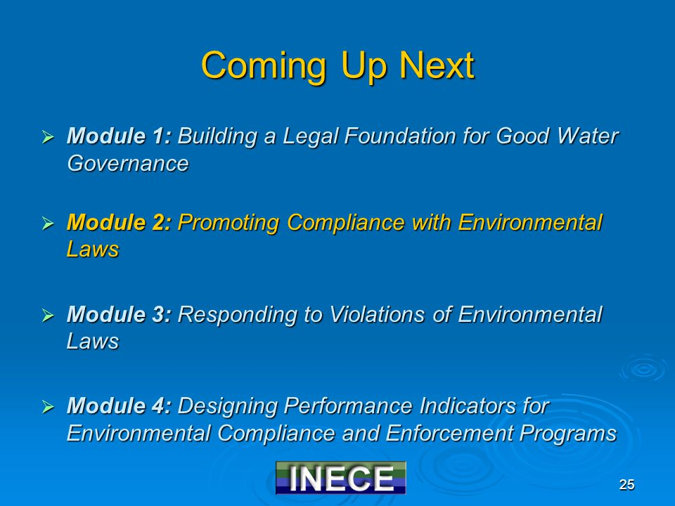 25 Coming Up Next  Module 1: Building a Legal Foundation for Good Water Governance  Module 2: Promoting Compliance with Environmental Laws  Module