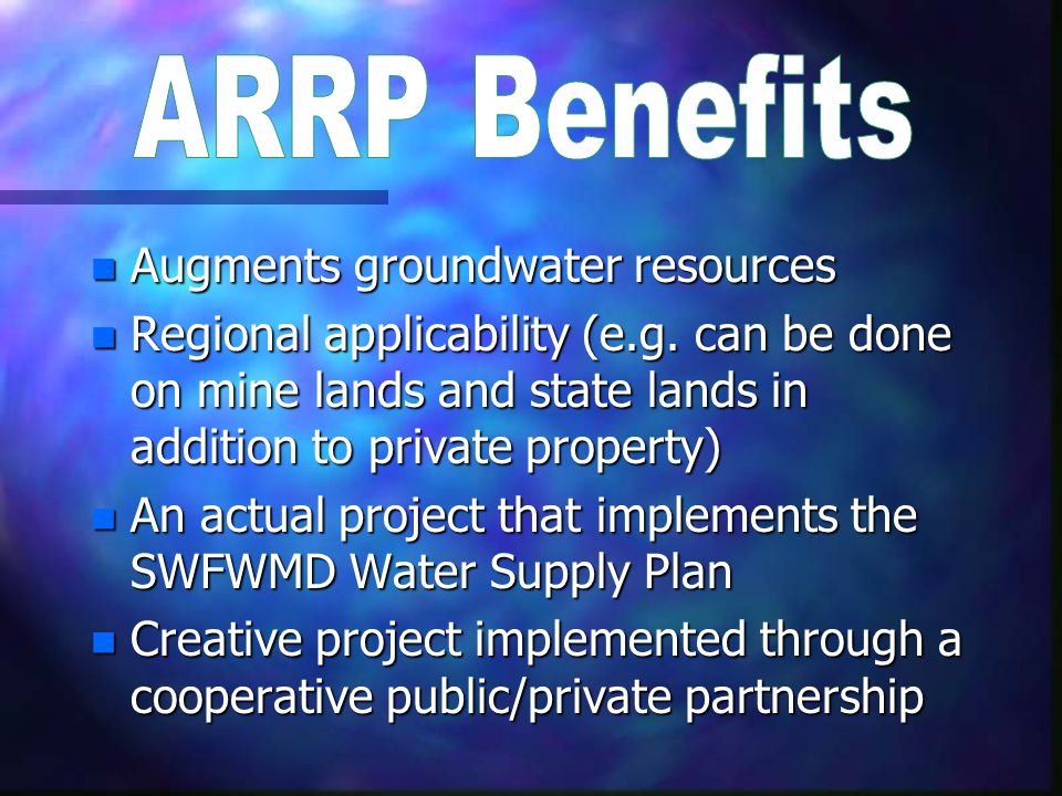 n Augments groundwater resources n Regional applicability (e.g. can be done on mine lands and state lands in addition to private property) n An actual