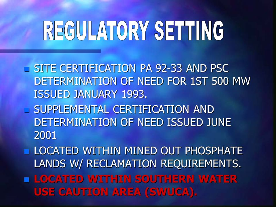 n SITE CERTIFICATION PA 92-33 AND PSC DETERMINATION OF NEED FOR 1ST 500 MW ISSUED JANUARY 1993.