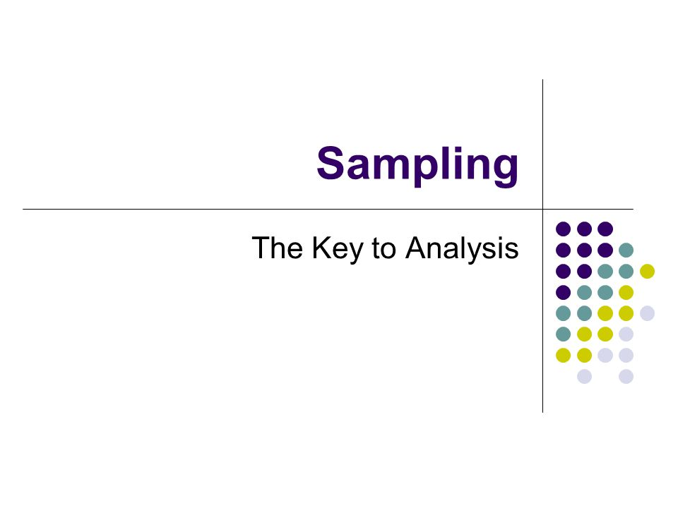 Sampling The Key to Analysis