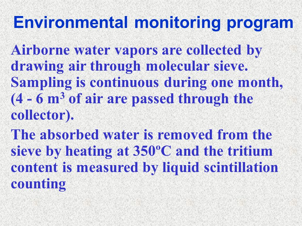 Environmental monitoring program Airborne water vapors are collected by drawing air through molecular sieve.