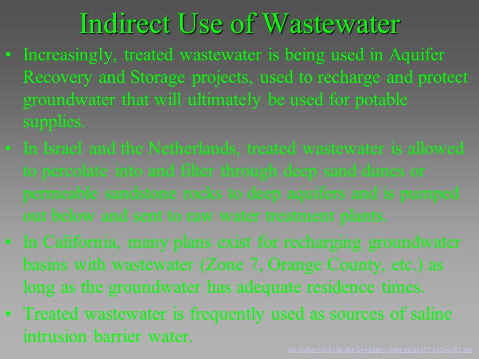 Indirect Use of Wastewater Increasingly, treated wastewater is being used in Aquifer Recovery and Storage projects, used to recharge and protect groun