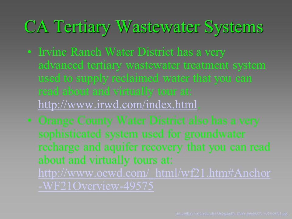 CA Tertiary Wastewater Systems Irvine Ranch Water District has a very advanced tertiary wastewater treatment system used to supply reclaimed water tha