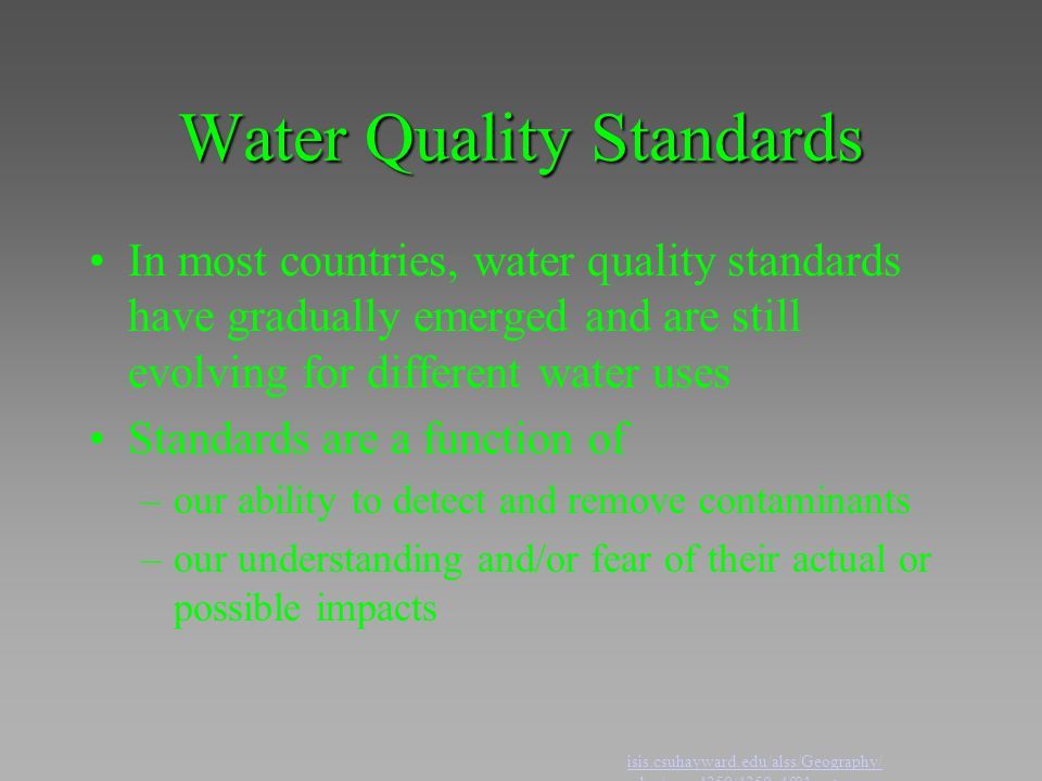 Water Quality Standards In most countries, water quality standards have gradually emerged and are still evolving for different water uses Standards ar