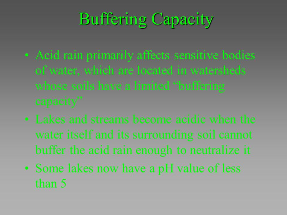 """Buffering Capacity Acid rain primarily affects sensitive bodies of water, which are located in watersheds whose soils have a limited """"buffering capaci"""