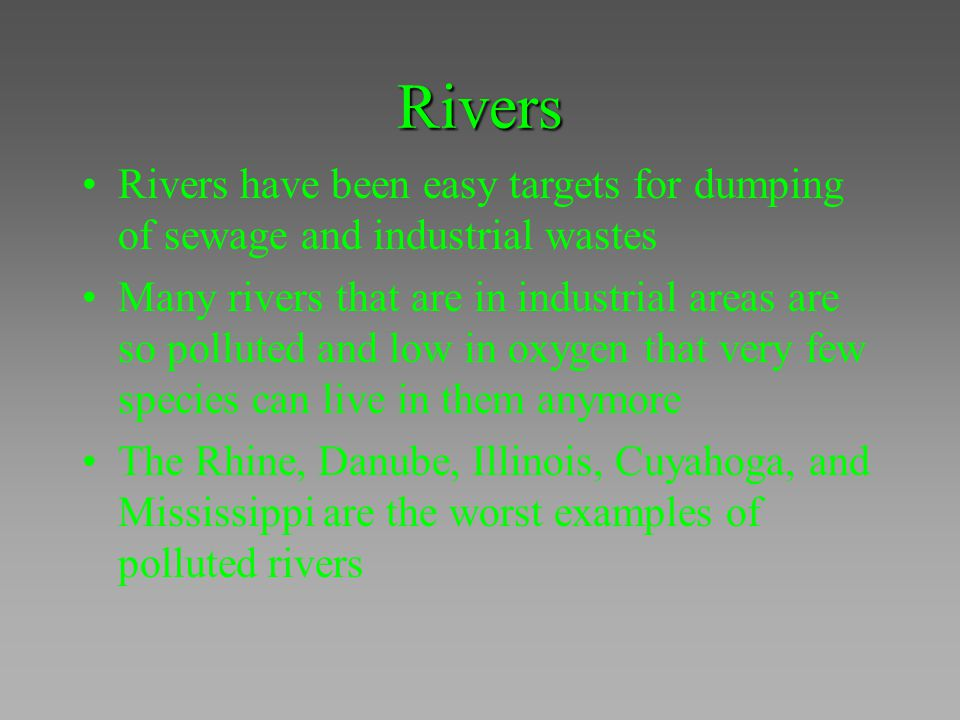 Rivers Rivers have been easy targets for dumping of sewage and industrial wastes Many rivers that are in industrial areas are so polluted and low in o