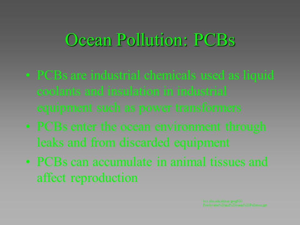 Ocean Pollution: PCBs PCBs are industrial chemicals used as liquid coolants and insulation in industrial equipment such as power transformers PCBs ent