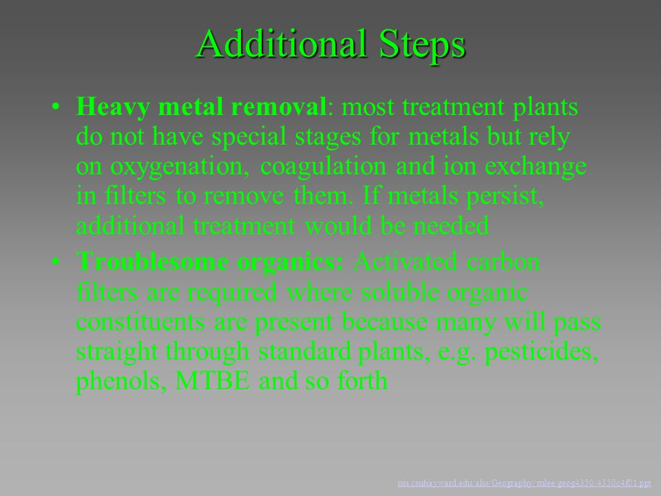 Additional Steps Heavy metal removal: most treatment plants do not have special stages for metals but rely on oxygenation, coagulation and ion exchang