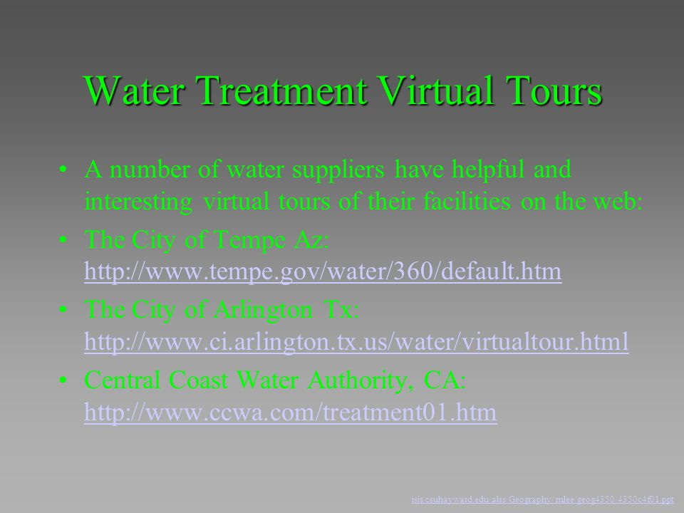 Water Treatment Virtual Tours A number of water suppliers have helpful and interesting virtual tours of their facilities on the web: The City of Tempe