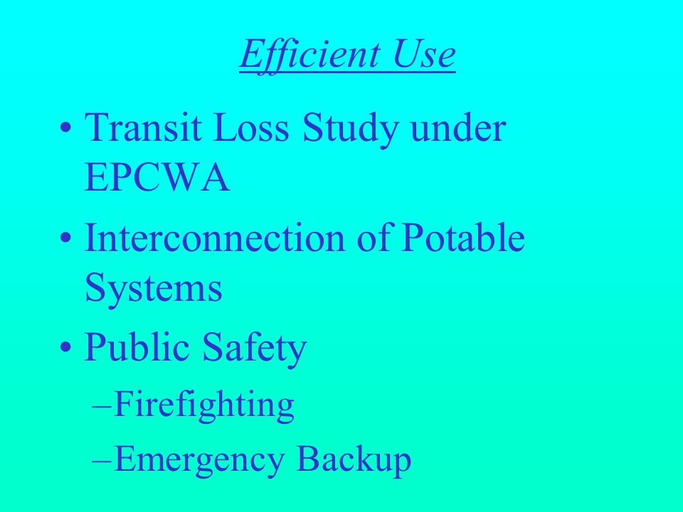 Transit Loss Study under EPCWA Interconnection of Potable Systems Public Safety –Firefighting –Emergency Backup Efficient Use
