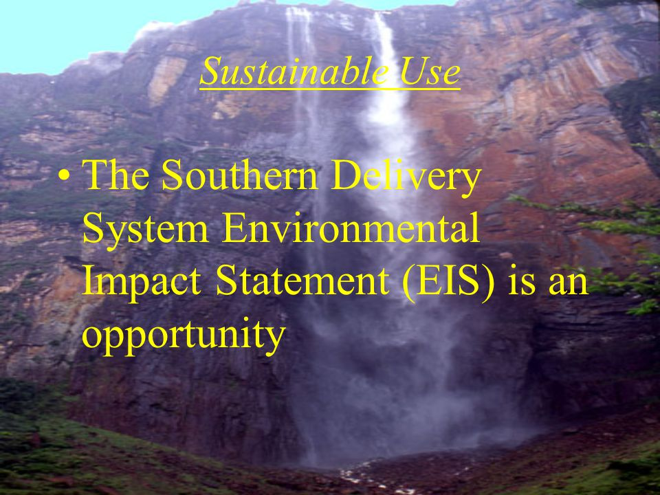 The Southern Delivery System Environmental Impact Statement (EIS) is an opportunity Sustainable Use