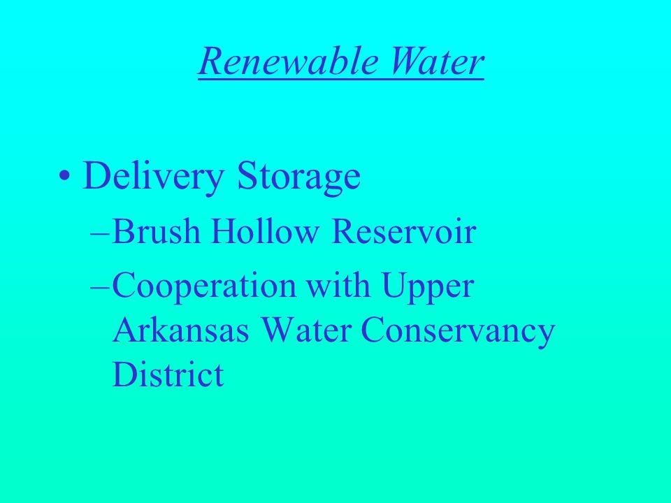 Delivery Storage –Brush Hollow Reservoir –Cooperation with Upper Arkansas Water Conservancy District Renewable Water