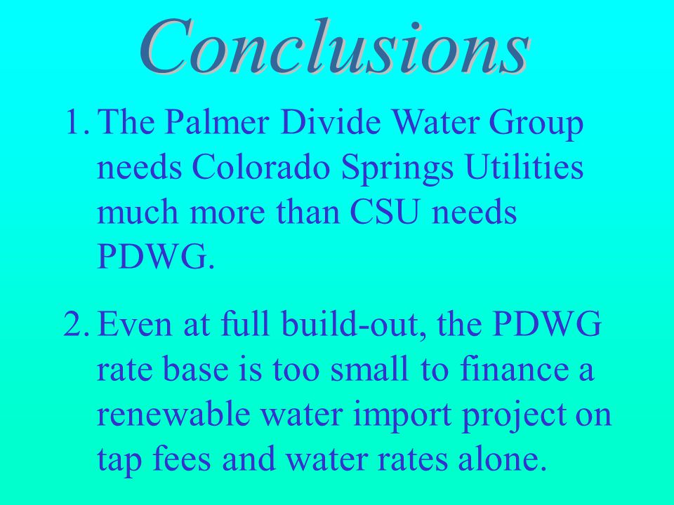 1.The Palmer Divide Water Group needs Colorado Springs Utilities much more than CSU needs PDWG.