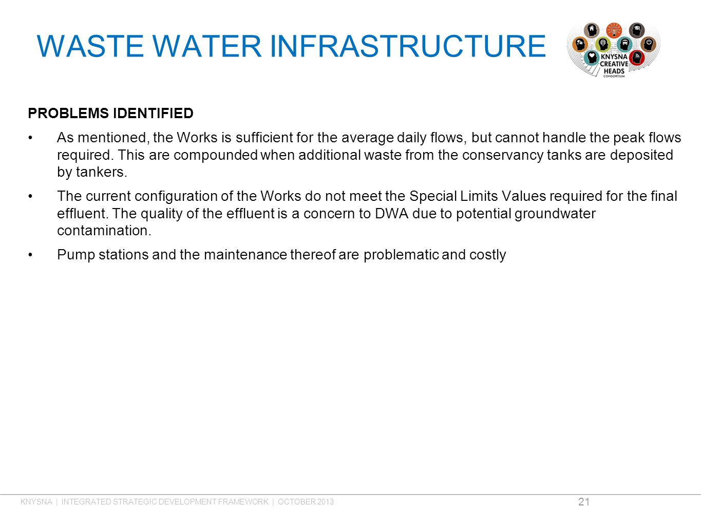 WASTE WATER INFRASTRUCTURE PROBLEMS IDENTIFIED As mentioned, the Works is sufficient for the average daily flows, but cannot handle the peak flows required.
