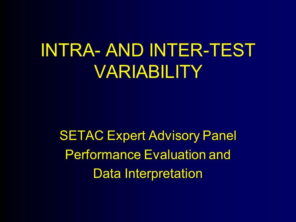 INTRA- AND INTER-TEST VARIABILITY SETAC Expert Advisory Panel Performance Evaluation and Data Interpretation