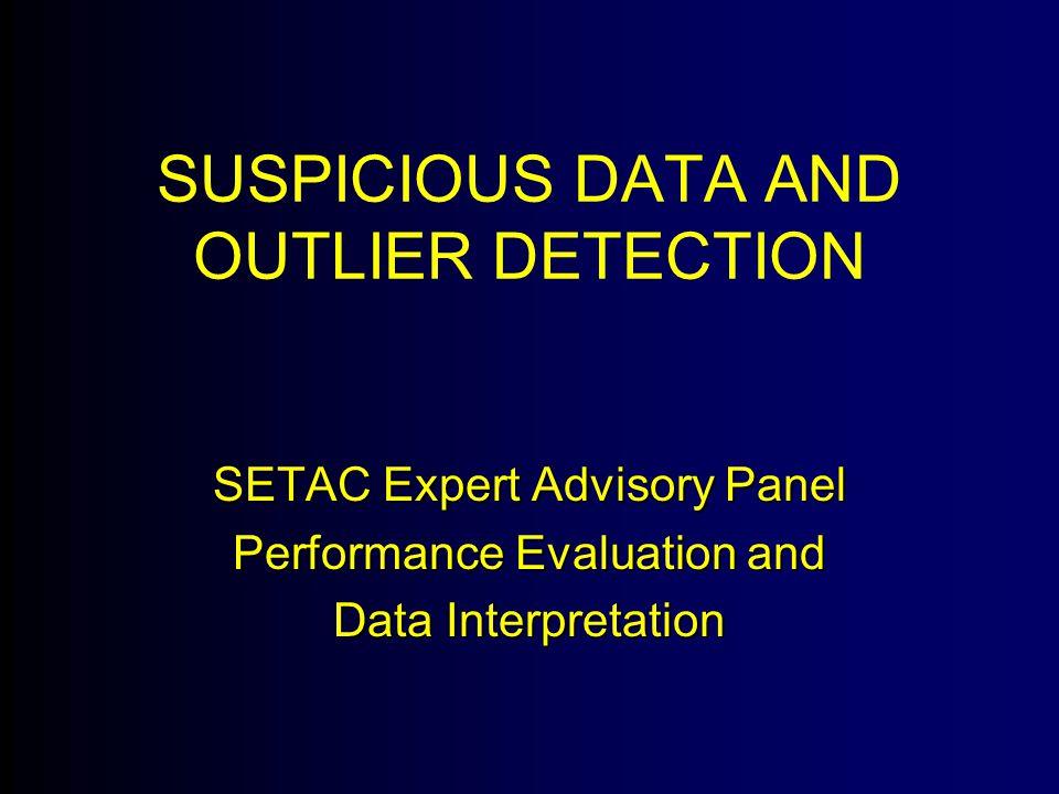 SUSPICIOUS DATA AND OUTLIER DETECTION SETAC Expert Advisory Panel Performance Evaluation and Data Interpretation