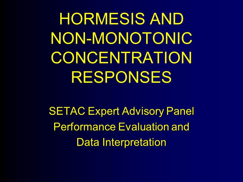HORMESIS AND NON-MONOTONIC CONCENTRATION RESPONSES SETAC Expert Advisory Panel Performance Evaluation and Data Interpretation