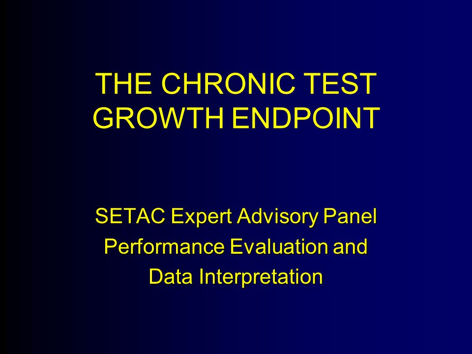 THE CHRONIC TEST GROWTH ENDPOINT SETAC Expert Advisory Panel Performance Evaluation and Data Interpretation