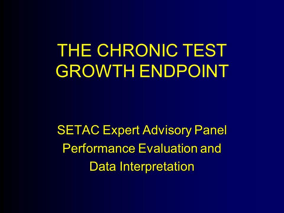 THE CHRONIC TEST GROWTH ENDPOINT SETAC Expert Advisory Panel Performance Evaluation and Data Interpretation
