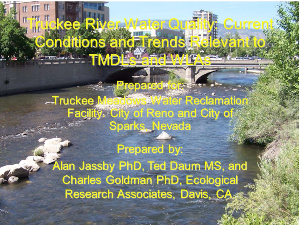 Truckee River Info Gateway (TRIG) www.truckeeriverinfo.org City of RenoCity of Reno –Mahmood Azad, Program Manager City of SparksCity of Sparks –Mike Brisbin, WQ Coordinator, TMWRF Ecological Research AssociatesEcological Research Associates –Dr.