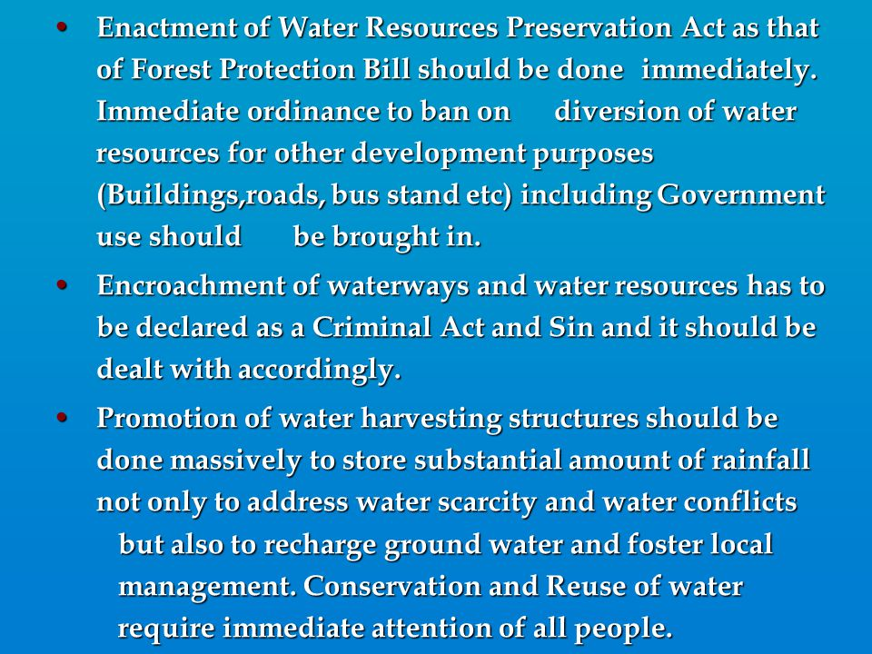 Enactment of Water Resources Preservation Act as that of Forest Protection Bill should be done immediately. Immediate ordinance to ban on diversion of