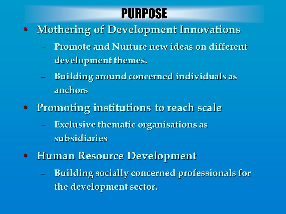 Mothering of Development Innovations Mothering of Development Innovations – Promote and Nurture new ideas on different development themes. – Building