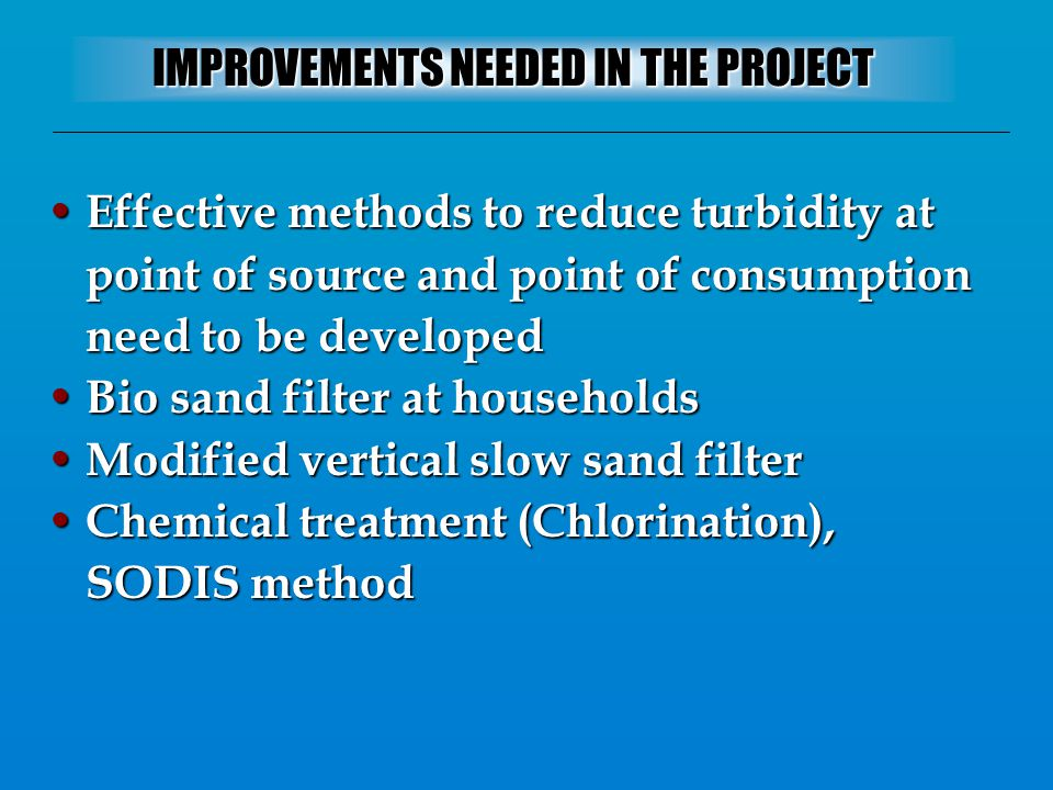 Effective methods to reduce turbidity at point of source and point of consumption need to be developed Effective methods to reduce turbidity at point
