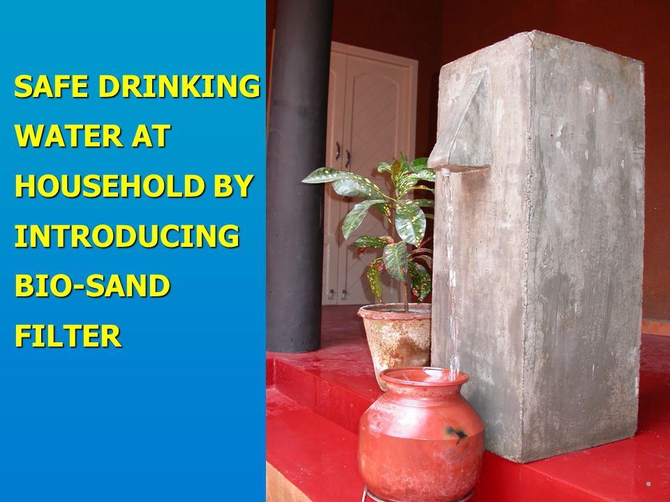 SAFE DRINKING WATER AT HOUSEHOLD BY INTRODUCING BIO-SAND FILTER