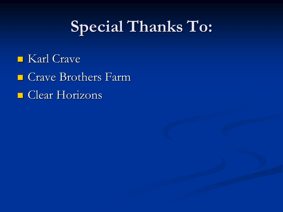 Special Thanks To: Karl Crave Karl Crave Crave Brothers Farm Crave Brothers Farm Clear Horizons Clear Horizons