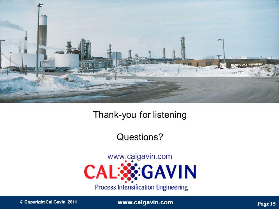 Page 15 © Copyright Cal Gavin 2011 www.calgavin.com Thank-you for listening Questions? www.calgavin.com