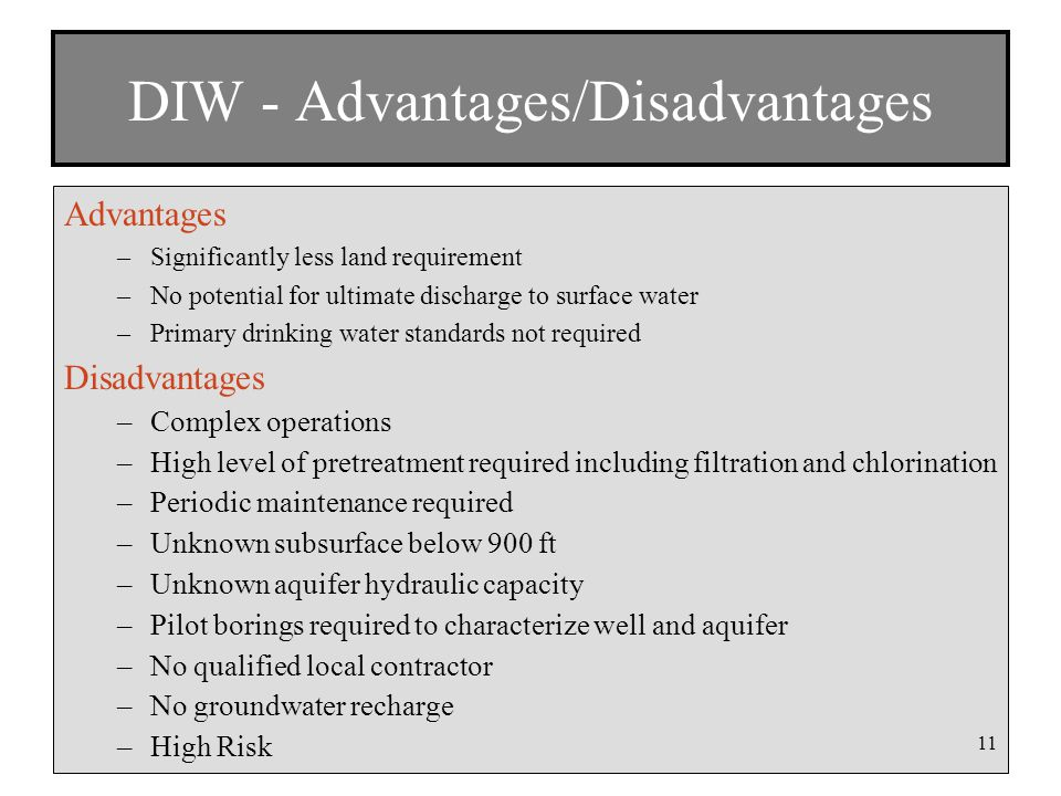 DIW - Advantages/Disadvantages Advantages –Significantly less land requirement –No potential for ultimate discharge to surface water –Primary drinking water standards not required Disadvantages –Complex operations –High level of pretreatment required including filtration and chlorination –Periodic maintenance required –Unknown subsurface below 900 ft –Unknown aquifer hydraulic capacity –Pilot borings required to characterize well and aquifer –No qualified local contractor –No groundwater recharge –High Risk 11
