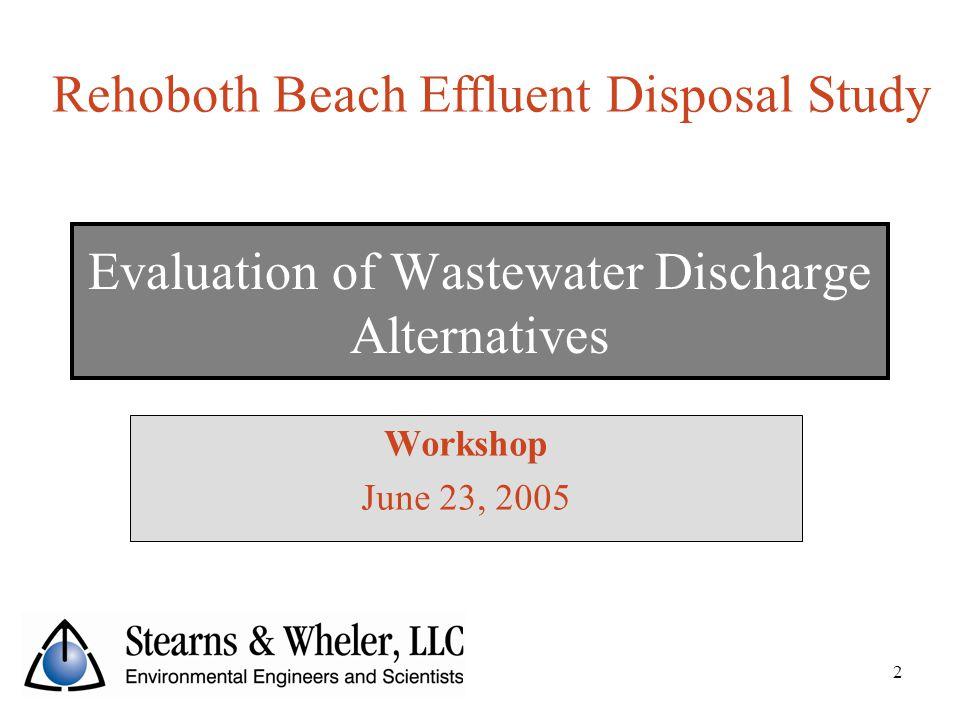 Evaluation of Wastewater Discharge Alternatives Workshop June 23, 2005 Rehoboth Beach Effluent Disposal Study 2