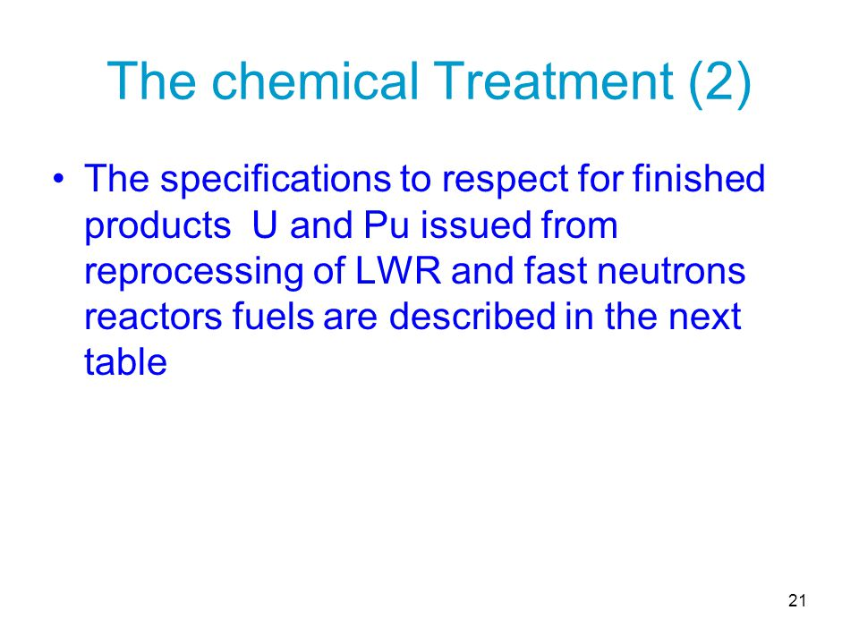 21 The chemical Treatment (2) The specifications to respect for finished products U and Pu issued from reprocessing of LWR and fast neutrons reactors