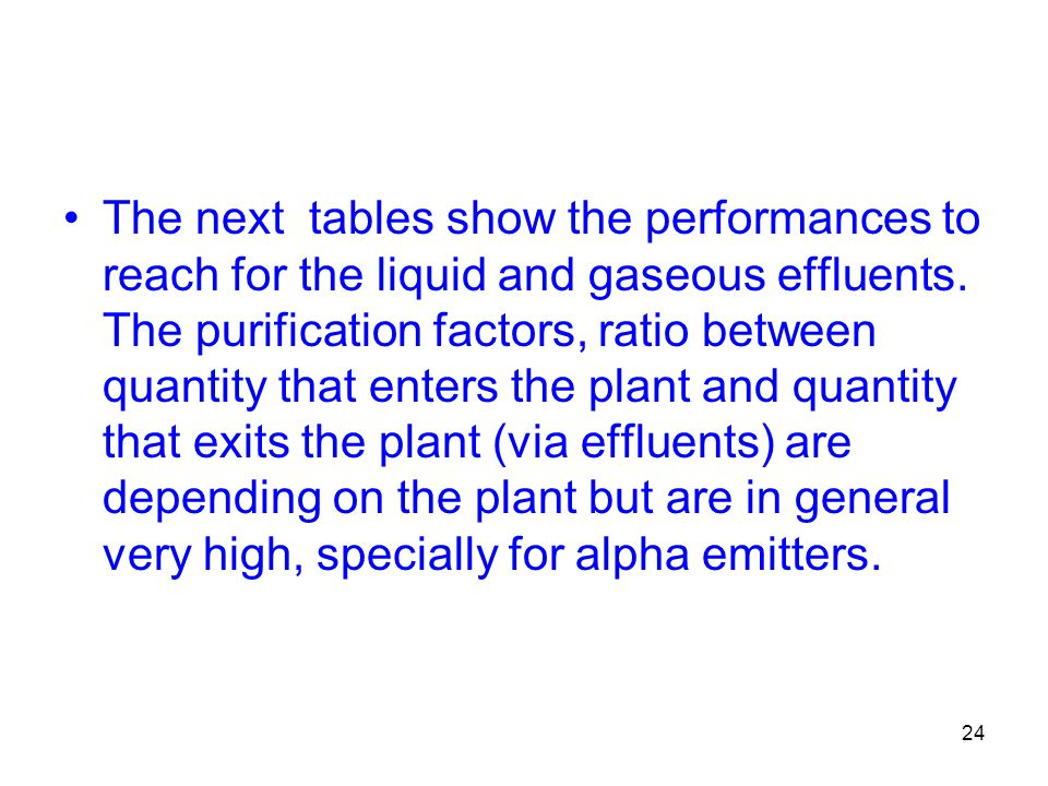 24 The next tables show the performances to reach for the liquid and gaseous effluents. The purification factors, ratio between quantity that enters t