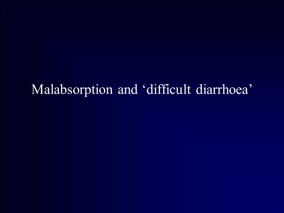Malabsorption and 'difficult diarrhoea'