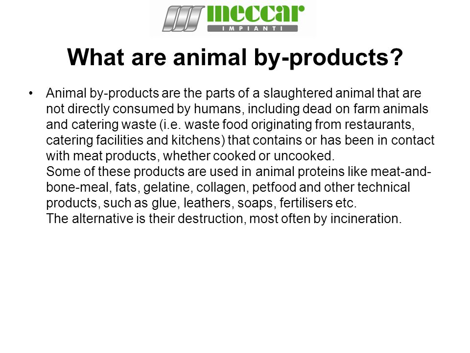 What are animal by-products? Animal by-products are the parts of a slaughtered animal that are not directly consumed by humans, including dead on farm