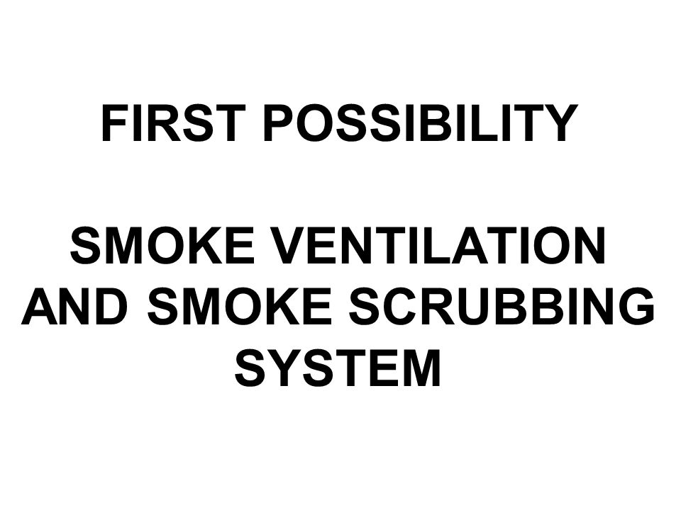 FIRST POSSIBILITY SMOKE VENTILATION AND SMOKE SCRUBBING SYSTEM