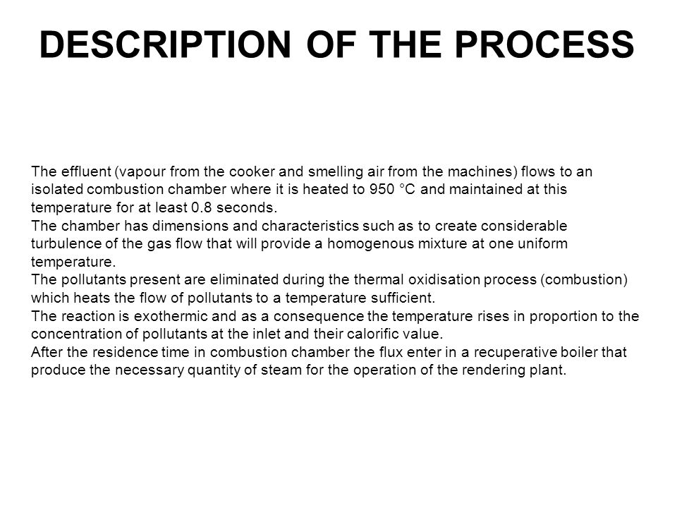 DESCRIPTION OF THE PROCESS The effluent (vapour from the cooker and smelling air from the machines) flows to an isolated combustion chamber where it i