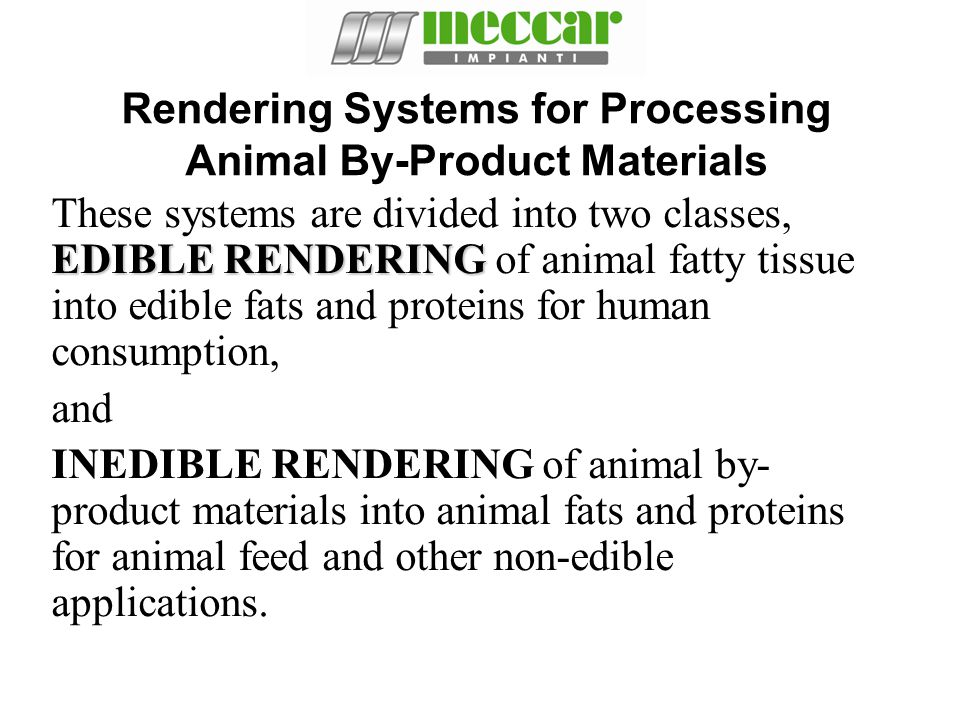 Rendering Systems for Processing Animal By-Product Materials EDIBLE RENDERING These systems are divided into two classes, EDIBLE RENDERING of animal f