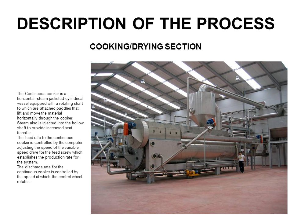 DESCRIPTION OF THE PROCESS The Continuous cooker is a horizontal, steam-jacketed cylindrical vessel equipped with a rotating shaft to which are attach