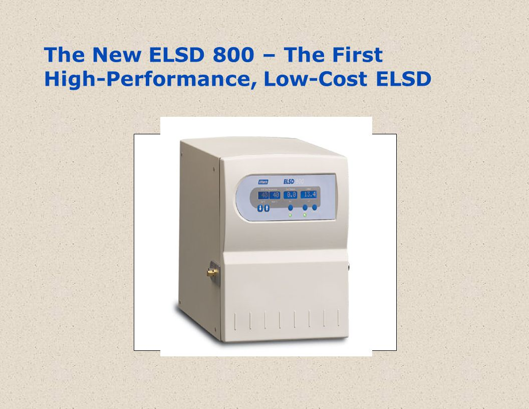 Use ELSD in Parallel with MS to Obtain Maximum Structural and Concentration Information 1.