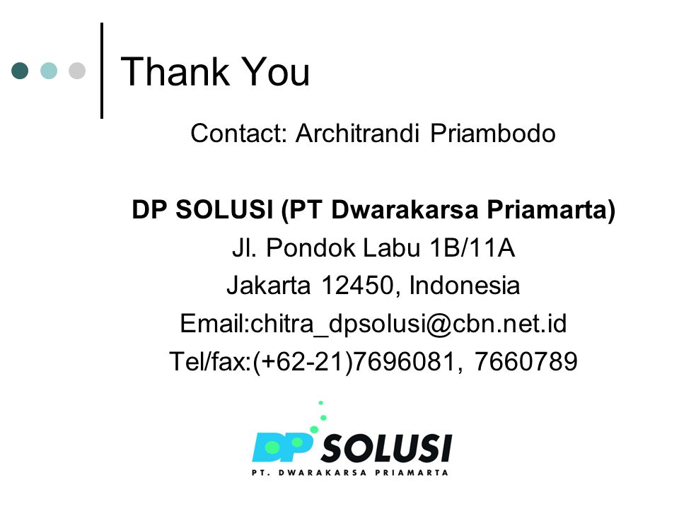 Thank You Contact: Architrandi Priambodo DP SOLUSI (PT Dwarakarsa Priamarta) Jl.