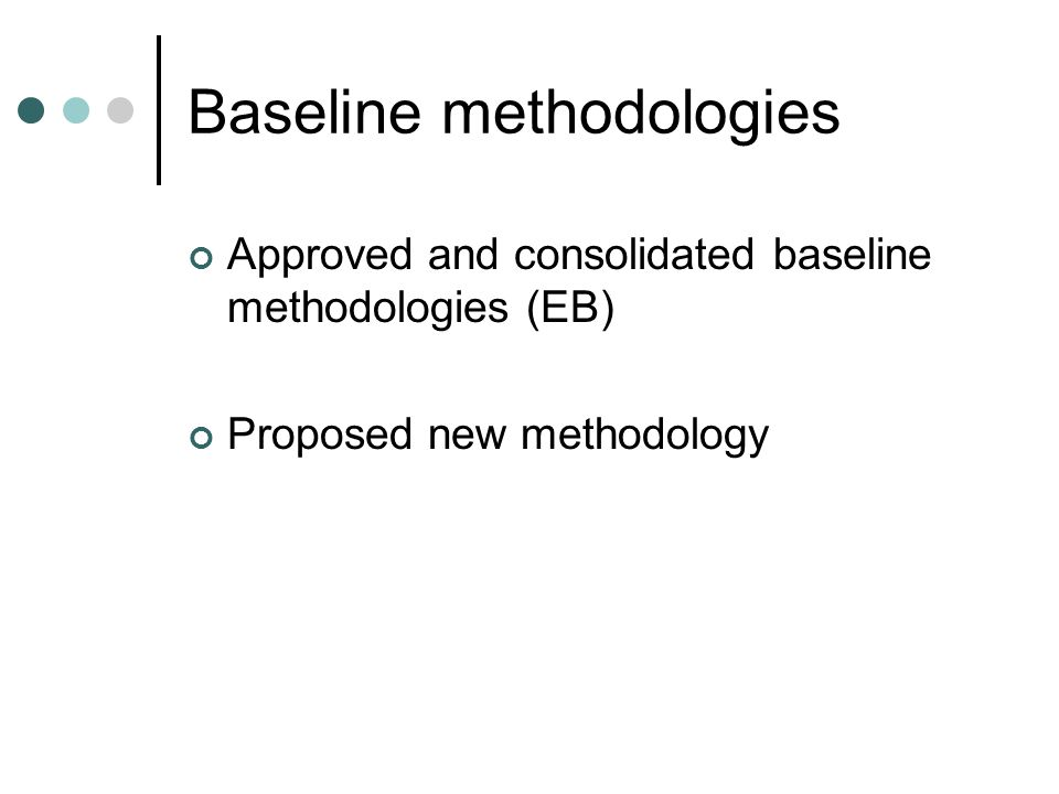 Baseline methodologies Approved and consolidated baseline methodologies (EB) Proposed new methodology