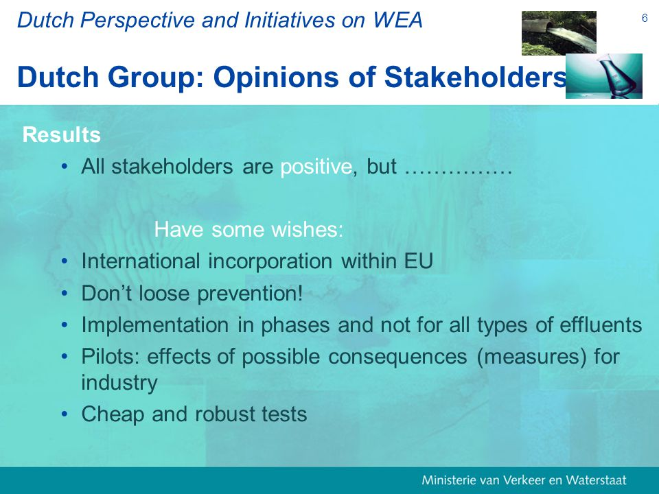 6 Results All stakeholders are positive, but …………… Have some wishes: International incorporation within EU Don't loose prevention.