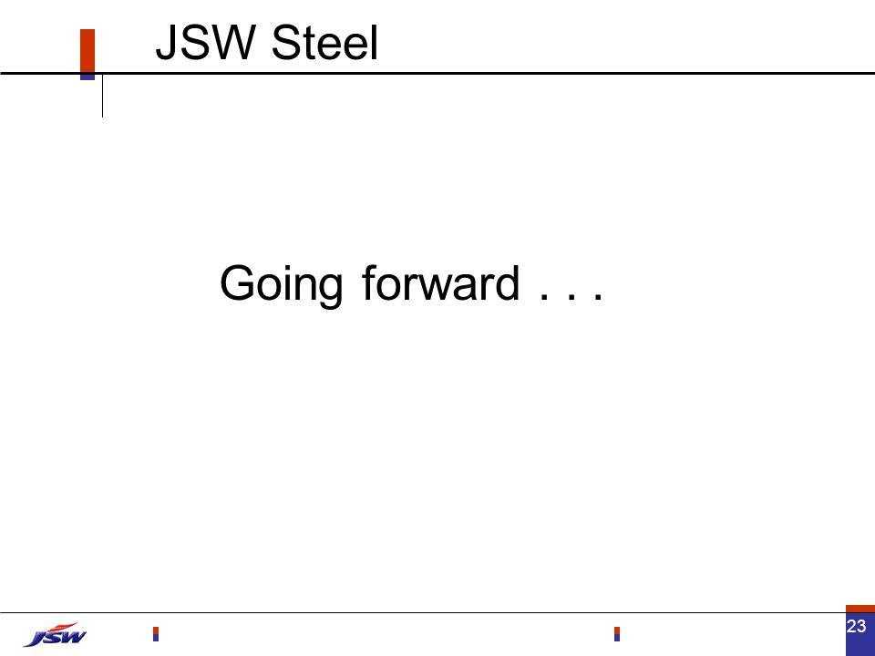 23 Going forward... JSW Steel