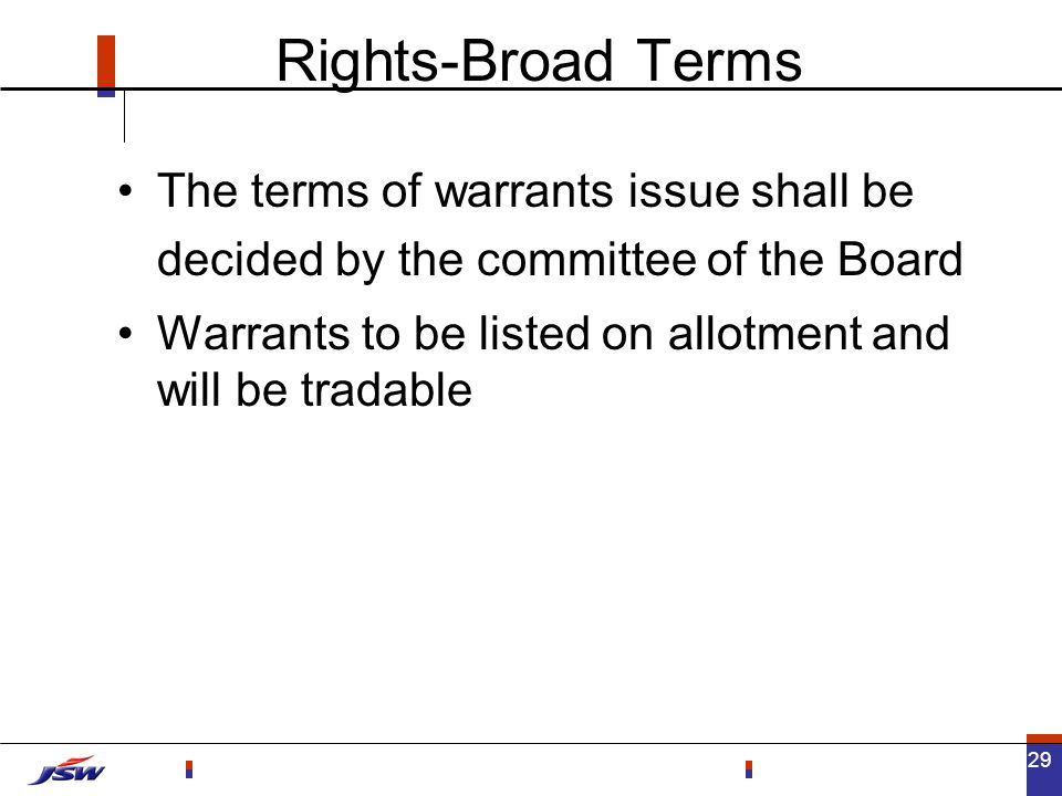 29 The terms of warrants issue shall be decided by the committee of the Board Warrants to be listed on allotment and will be tradable Rights-Broad Terms