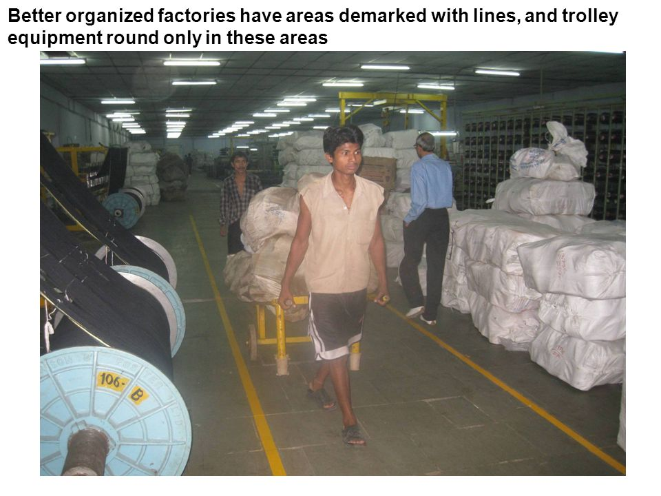 Better organized factories have areas demarked with lines, and trolley equipment round only in these areas